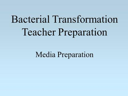 Bacterial Transformation Teacher Preparation