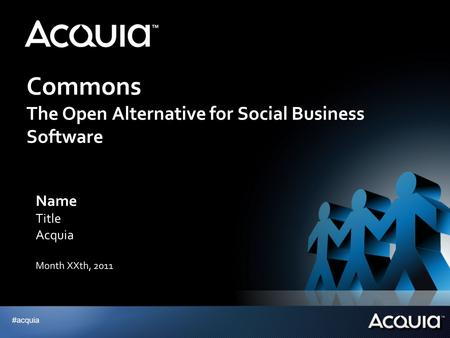 #acquia Commons The Open Alternative for Social Business Software Name Title Acquia Month XXth, 2011.
