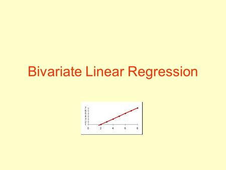 Bivariate Linear Regression. Linear Function Y = a + bX +e.