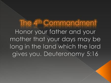  The 4 th commandment states a lot more than just being nice to your mom and dad.  You should show respect to your parents because they gave birth.