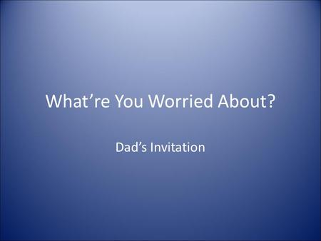 "What're You Worried About? Dad's Invitation. Dad Calls Mom ""Hi, Honey! Just wanted to let you know I'm bringing some folks home with me to join us for."