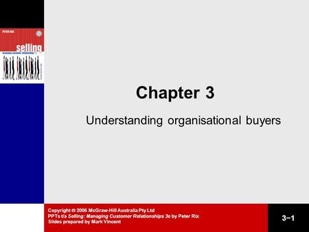 3−1 Copyright  2006 McGraw-Hill Australia Pty Ltd PPTs t/a Selling: Managing Customer Relationships 3e by Peter Rix Slides prepared by Mark Vincent Chapter.