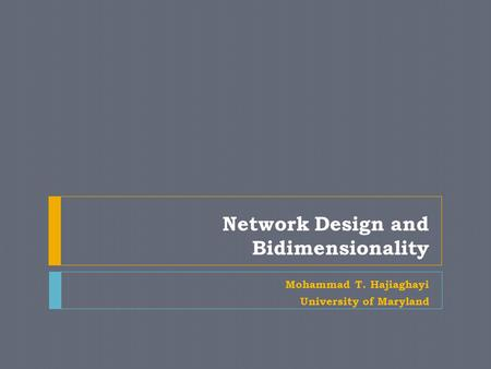 Network Design and Bidimensionality Mohammad T. Hajiaghayi University of Maryland.