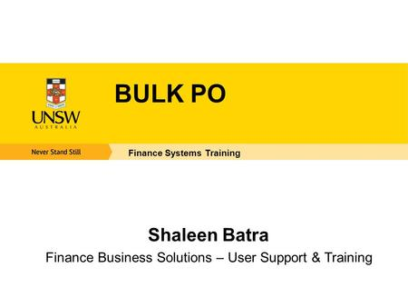BULK PO Finance Systems Training Shaleen Batra Finance Business Solutions – User Support & Training.