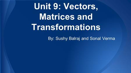 Unit 9: Vectors, Matrices and Transformations