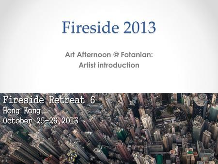 Fireside 2013 Art Fotanian: Artist introduction.