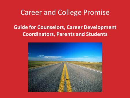 Career and College Promise Guide for Counselors, Career Development Coordinators, Parents and Students.