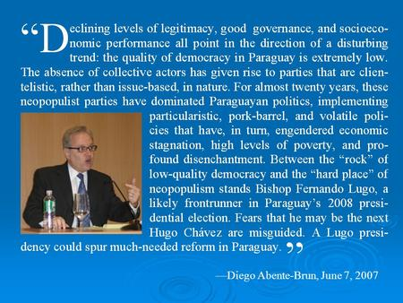 —Diego Abente-Brun, June 7, 2007. Between a Rock and a Hard Place: Dilemmas of Democracy in Paraguay by Diego Abente-Brun Reagan-Fascell Democracy Fellow.