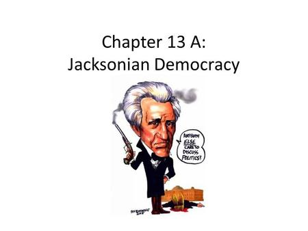 Chapter 13 A: Jacksonian Democracy. Era of Good Feeling ENDS Corrupt Bargain (1824) Jackson (Dem-Republican) (reform and expansion) (South and West) Crawford.