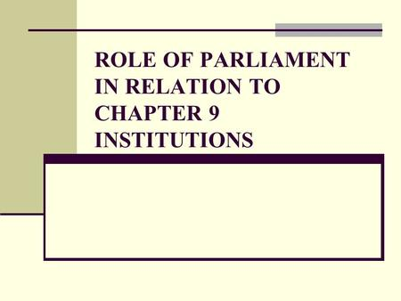 ROLE OF PARLIAMENT IN RELATION TO CHAPTER 9 INSTITUTIONS.
