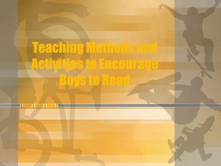 Teaching Methods and Activities to Encourage Boys to Read.