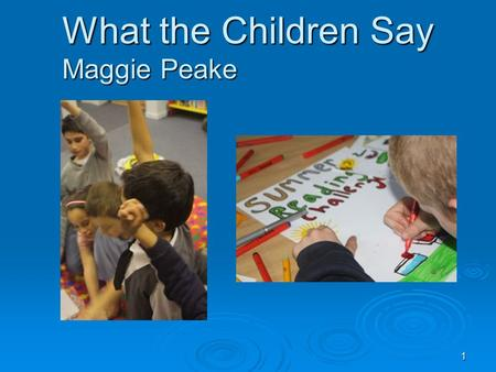1 What the Children Say Maggie Peake. 2 Content  Objectives of research  Research Method and Sample  Highlights  Recommendations.