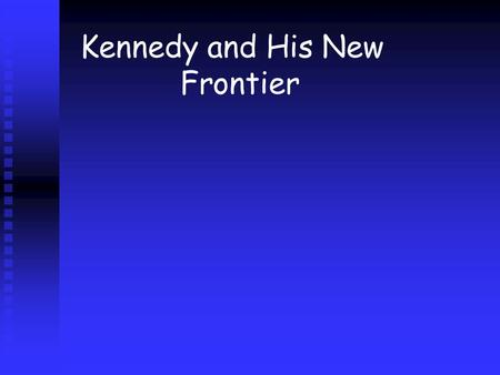 Kennedy and His New Frontier. The Election of 1960 Richard Milhouse Nixon ran against John F. Kennedy. Richard Milhouse Nixon ran against John F. Kennedy.
