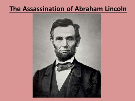 The Assassination of Abraham Lincoln. The Assassination of James Garfield.