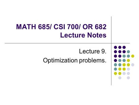 MATH 685/ CSI 700/ OR 682 Lecture Notes Lecture 9. Optimization problems.