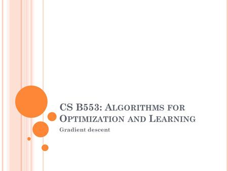 CS B553: A LGORITHMS FOR O PTIMIZATION AND L EARNING Gradient descent.