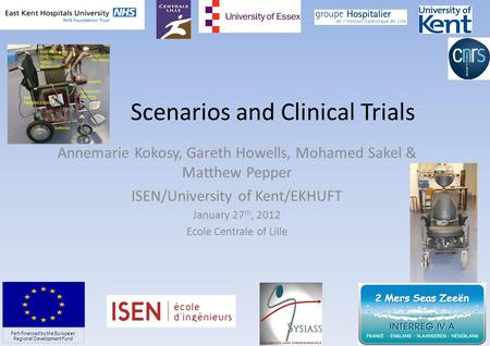 Scenarios and Clinical Trials Annemarie Kokosy, Gareth Howells, Mohamed Sakel & Matthew Pepper ISEN/University of Kent/EKHUFT January 27 th, 2012 Ecole.