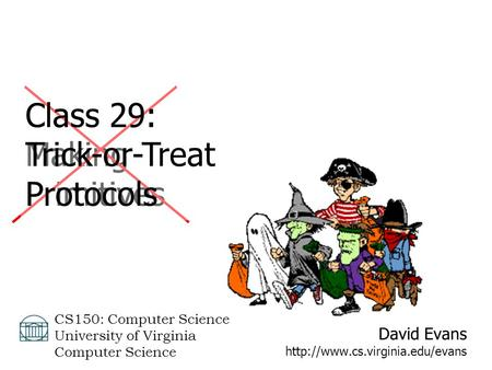 David Evans  CS150: Computer Science University of Virginia Computer Science Class 29: Making Primitives Class 29: Trick-or-Treat.