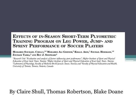 By Claire Shull, Thomas Robertson, Blake Doane. Hypothesis The researchers hypothesized that 8 weeks of biweekly plyometric training would enhance leg.