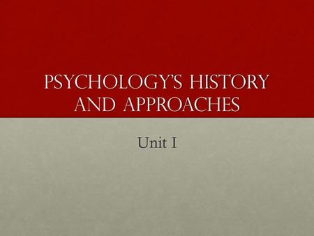 Psychology's History and Approaches Unit I. Psychology Scientific study of behavior and mental processesScientific study of behavior and mental processes.