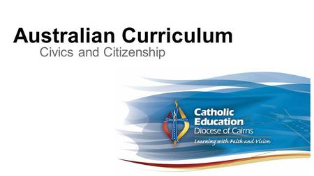 Australian Curriculum Civics and Citizenship. Outcomes ● Understand the way in which the Australian Curriculum has been structured in these learning areas.