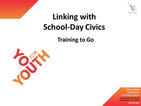 Linking with School-Day Civics Training to Go. Discuss ways to collaborate with school-day civics teachers and other staff Gain strategies for building.
