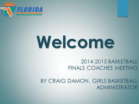 Welcome 2014-2015 BASKETBALL FINALS COACHES MEETING BY CRAIG DAMON, GIRLS BASKETBALL ADMINISTRATOR.