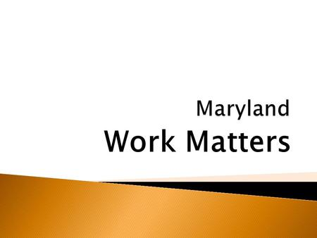 Work Matters. Joined State Employment Leadership Network in December 2007 with support from the MD Medicaid Infrastructure Grant.  DDA conducted self.