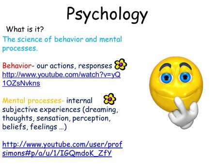 Psychology What is it? The science of behavior and mental processes. Behavior- our actions, responses  1OZsNvkns Mental.