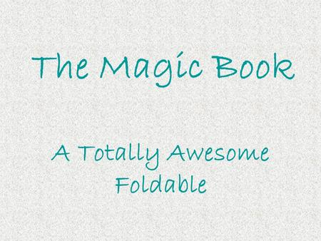 The Magic Book A Totally Awesome Foldable. Materials 1 8.5 x 11 piece of card stock 2 pieces 8.5 x 2.5 strips of card stock, preferably of different colors.