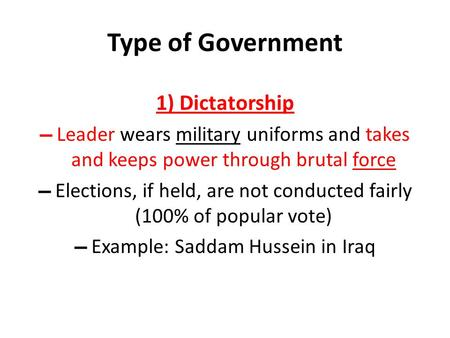 Type of Government 1) Dictatorship ▬ Leader wears military uniforms and takes and keeps power through brutal force ▬ Elections, if held, are not conducted.