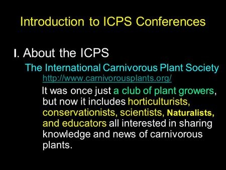 Introduction to ICPS Conferences I. About the ICPS The International Carnivorous Plant Society