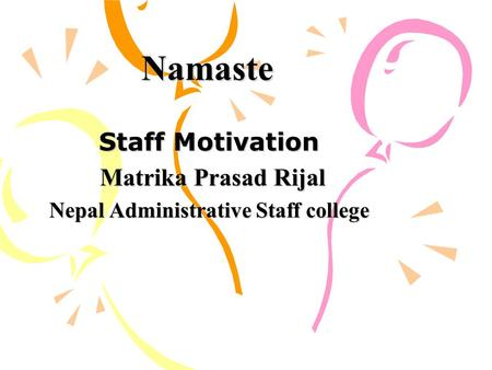 Namaste Staff Motivation Matrika Prasad Rijal Matrika Prasad Rijal Nepal Administrative Staff college.