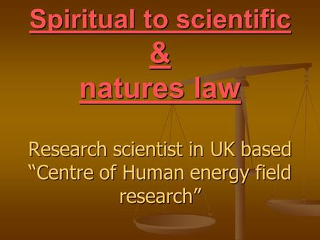 "Spiritual to scientific & natures law Research scientist in UK based ""Centre of Human energy field research"""