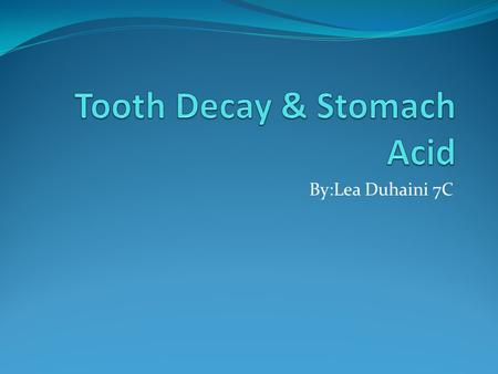 By:Lea Duhaini 7C. What is Tooth Decay? Tooth Decay is an active process of tooth destruction.