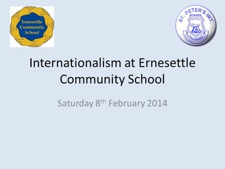 Internationalism at Ernesettle Community School Saturday 8 th February 2014.