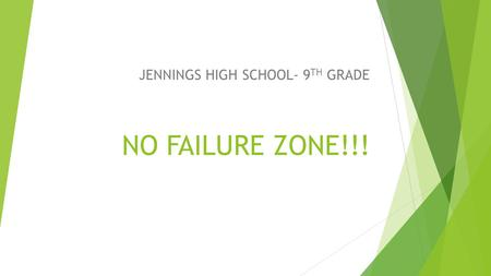 NO FAILURE ZONE!!! JENNINGS HIGH SCHOOL- 9 TH GRADE.