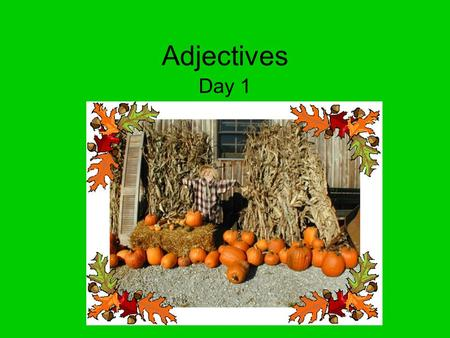 Adjectives Day 1. Adjectives for Number, Size, and Shape Words for number, size, and shape are adjectives. The words a and an are also adjectives. An.