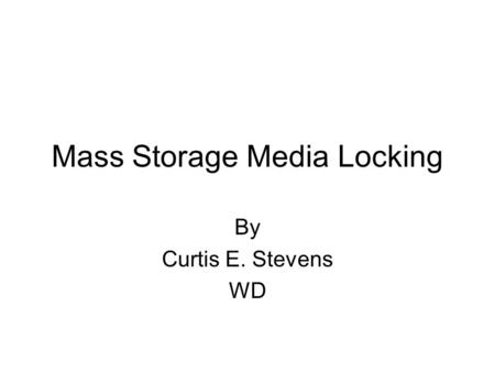 Mass Storage Media Locking By Curtis E. Stevens WD.