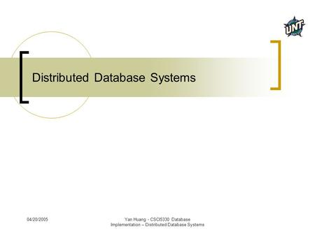 04/20/2005Yan Huang - CSCI5330 Database Implementation – Distributed Database Systems Distributed Database Systems.