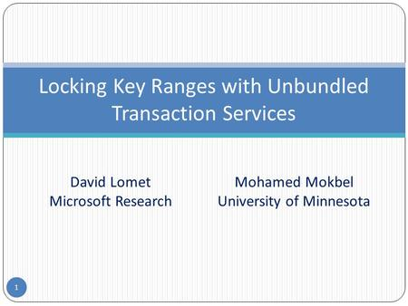 Locking Key Ranges with Unbundled Transaction Services 1 David Lomet Microsoft Research Mohamed Mokbel University of Minnesota.