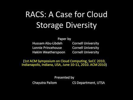 RACS: A Case for Cloud Storage Diversity Paper by Hussam Abu-LibdehCornell University Lonnie PrincehouseCornell University Hakim Weatherspoon Cornell University.