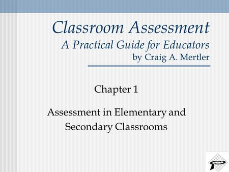 Chapter 1 Assessment in Elementary and Secondary Classrooms