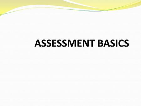 Welcome… The attendee will understand assessment basics with a focus on creating learning activities and identifying assessment expectations. Apply the.
