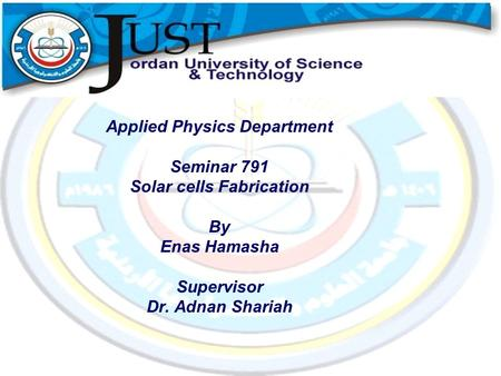 Applied Physics Department Seminar 791 Solar cells Fabrication By Enas Hamasha Supervisor Dr. Adnan Shariah.