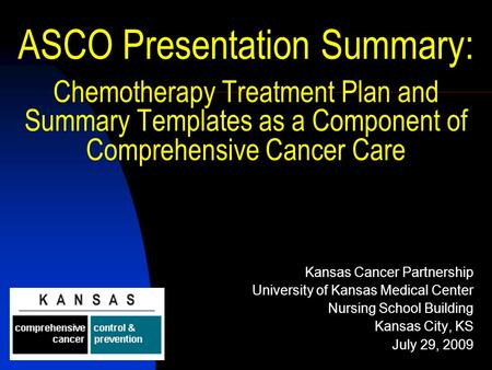 ASCO Presentation Summary: Chemotherapy Treatment Plan and Summary Templates as a Component of Comprehensive Cancer Care Kansas Cancer Partnership University.
