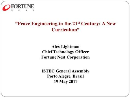 """Peace Engineering in the 21 st Century: A New Curriculum"" Alex Lightman Chief Technology Officer Fortune Nest Corporation ISTEC General Assembly Porto."