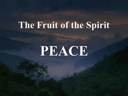 The Fruit of the Spirit PEACE. Galatians 5:22-23 But the fruit of the Spirit is love, joy, peace, patience, kindness, goodness, faithfulness, gentleness,