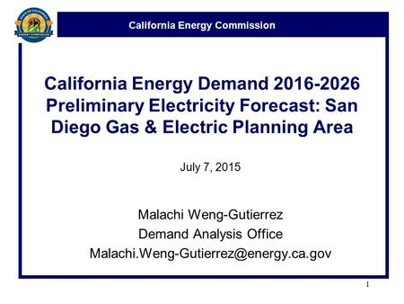 California Energy Commission California Energy Demand 2016-2026 Preliminary Electricity Forecast: San Diego Gas & Electric Planning Area July 7, 2015 Malachi.
