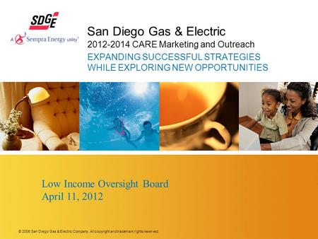 © 2006 San Diego Gas & Electric Company. All copyright and trademark rights reserved. San Diego Gas & Electric 2012-2014 CARE Marketing and Outreach EXPANDING.